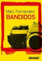 Couverture du livre « Bandidos » de Marc Fernandez aux éditions Preludes