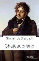 Couverture du livre « Chateaubriand » de Ghislain De Diesbach aux éditions Perrin