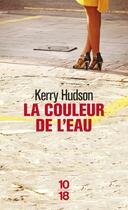 Couverture du livre « La couleur de l'eau » de Kerry Hudson aux éditions 10/18