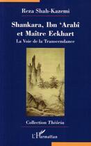 Couverture du livre « Shankara Ibn'Arabi et maître Eckhart ; la voie de la transcendance » de Reza Shah-Kazemi aux éditions L'harmattan