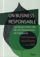 Couverture du livre « Un business responsable ? ; les leçons tirées des 40 ans d'expérience de Patagonia » de Yvon Chouinard et Vincent Stanley aux éditions Vuibert