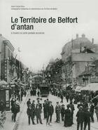 Couverture du livre « Le territoire de Belfort d'antan ; à travers la carte postale ancienne » de Peroz Francis aux éditions Herve Chopin