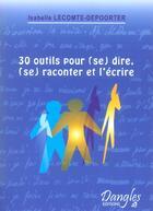 Couverture du livre « 30 outils pour (se) dire. (se) raconter » de Lecomte-Depoorter I. aux éditions Dangles