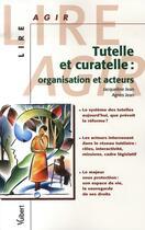 Couverture du livre « Tutelle et curatelle ; organisation et acteurs » de Jean J. aux éditions Vuibert