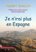 Couverture du livre « Je n'irai plus en Espagne » de Robert Basquin aux éditions Societe Des Ecrivains