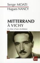 Couverture du livre « Mitterrand à Vichy ; le choc d'une révélation » de Serge Moati et Hugues Nancy aux éditions Editions De L'aube