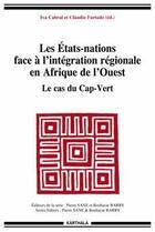 Couverture du livre « Les états-nations face à l'intégration régionale en Afrique de l'Ouest ; le cas du Cap-Vert » de Iva Cabral et Claudio Furtado aux éditions Karthala