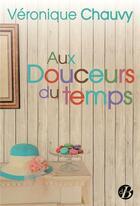 Couverture du livre « Aux douceurs du temps » de Chauvy Veronique aux éditions De Boree