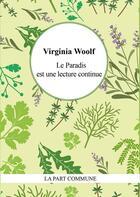 Couverture du livre « Le paradis est une lecture continue » de Virginia Woolf aux éditions Part Commune