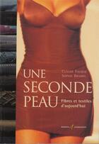 Couverture du livre « Une seconde peau ; fibres et textiles d'aujourd'hui » de Claude Fauque et Sophie Bramel aux éditions Alternatives