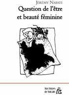 Couverture du livre « Question de l'être et beauté féminine » de Jeremy Nabati aux éditions Aux Forges De Vulcain