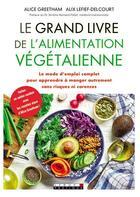 Couverture du livre « Le grand livre de l'alimentation végétalienne ; le mode d'emploi complet pour apprendre à manger autrement sans risques ni carences » de Alix Lefief-Delcourt et Alice Greetham aux éditions Leduc.s