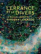 Couverture du livre « L'errance et le divers ; le bateau-atelier de Titouan Lamazou » de Titouan Lamazou aux éditions Gallimard-loisirs
