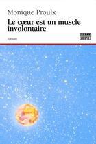 Couverture du livre « Le coeur est un muscle involontaire » de Monique Proulx aux éditions Boreal