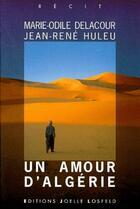 Couverture du livre « Un amour d'Algérie » de Jean-Rene Huleu et Marie-Odile Delacour aux éditions Joelle Losfeld