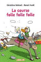 Couverture du livre « La course folle folle folle » de Benoit Aude et Geraldine Bobinet aux éditions Bayard Jeunesse