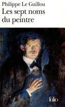 Couverture du livre « Les sept noms du peintre » de Philippe Le Guillou aux éditions Gallimard