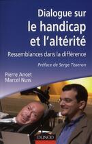 Couverture du livre « Dialogue sur le handicap et l'altérité ; ressemblances dans la différence » de Marcel Nuss et Pierre Ancet aux éditions Dunod