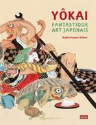Couverture du livre « Yokai fantastique art japonais » de Brigitte Koyama-Richard aux éditions Scala