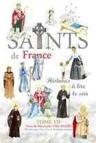 Couverture du livre « Saints de France t.7 » de Mauricette Vial-Andru et Roselyne Lesueur et Clara Vie aux éditions Saint Jude