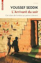 Couverture du livre « L'arrivant du soir ; cet islam de lumière qui peine à devenir » de Youssef Seddik aux éditions Editions De L'aube