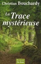 Couverture du livre « La trace mystérieuse » de Christian Bouchardy aux éditions De Boree
