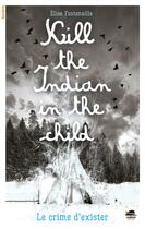 Couverture du livre « Kill the indian in the child » de Elise Fontenaille aux éditions Oskar