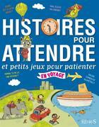 Couverture du livre « Histoire pour attendre et petits jeux pour patienter en voyage » de Mylene Rigaudie aux éditions Fleurus