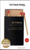 Couverture du livre « Je t'aime, je te trompe ; repenser l'infidélité pour réinventer son couple » de Esther Perel aux éditions Robert Laffont