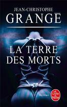 Couverture du livre « La terre des morts » de Jean-Christophe Grange aux éditions Lgf