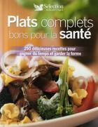 Couverture du livre « Plats complets bons pour la santé ; 250 délicieuses recettes pour gagner du temps et garder la forme » de Collectif aux éditions Selection Du Reader's Digest