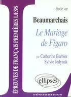 Couverture du livre « Etude Sur Beaumarchais Le Mariage De Figaro Epreuves De Francais Premieres L/Es/S » de Barbier Jedynak aux éditions Ellipses Marketing