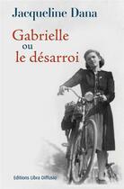 Couverture du livre « Gabrielle ; ou le désarroi » de Jacqueline Dana aux éditions Libra Diffusio