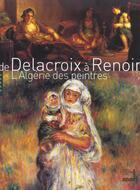 Couverture du livre « De Delacroix A Renoir ; L'Algerie Des Peintres » de Stephane Guegan aux éditions Hazan