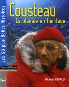 Couverture du livre « Cousteau, la planète en héritage » de Michel Chevalet aux éditions Timee