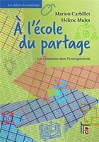 Couverture du livre « À l'école du partage ; les communs dans l'enseignement » de Marion Carbillet et Helene Mulot aux éditions C&f Editions