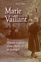 Couverture du livre « Marie Vaillant ; le destin tragique d'une infanticide en Bretagne » de Annick Tillier aux éditions Larousse