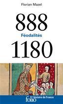 Couverture du livre « Féodalités ; 888-1180 » de Florian Mazel aux éditions Gallimard