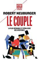 Couverture du livre « Le couple ; la plus désirable et périlleuse des aventures » de Robert Neuburger aux éditions Payot