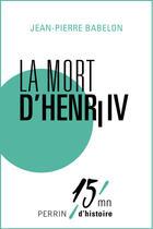 Couverture du livre « La mort d'Henri IV » de Jean-Pierre Babelon aux éditions Perrin