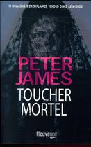 Couverture du livre « Toucher mortel » de Peter James aux éditions Fleuve Noir