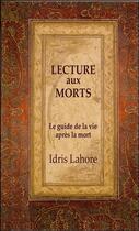Couverture du livre « Lecture aux morts ; le guide de la vie après la mort » de Idris Lahore aux éditions Ecce