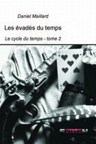 Couverture du livre « Les évadés du temps le cycle du temps t.2 » de Daniel Maillard aux éditions Reverbere