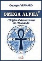 Couverture du livre « Omega alpha ; l'origine extraterrestre de l'humanité » de Georges Vermard aux éditions Apopsix