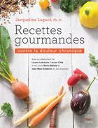 Couverture du livre « Recettes gourmandes contre la douleur chronique » de Jacqueline Lagace aux éditions Thierry Souccar