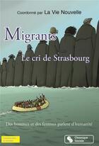 Couverture du livre « Migrants ; le cri de Strasbourg » de La Vie Nouvelle aux éditions Chronique Sociale