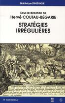 Couverture du livre « Stratégies irrégulières » de Herve Coutau-Begarie aux éditions Economica