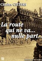 Couverture du livre « La route qui ne va...nulle part... » de Charles Cieters aux éditions Editions Du Mot Passant