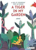 Couverture du livre « A tiger in my garden the do-it-yourself pop-up book » de Arno aux éditions Prestel