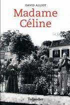 Couverture du livre « Madame Céline » de David Alliot aux éditions Tallandier